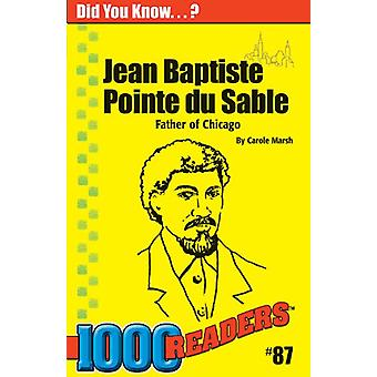 Jean Baptiste Pointe Du Sable - Father of Chicago by Carole Marsh - 97