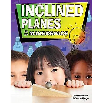 Inclined Planes in My Makerspace by Tim Miller - 9780778733768 Book