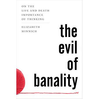 The Evil of Banality - On the Life and Death Importance of Thinking by