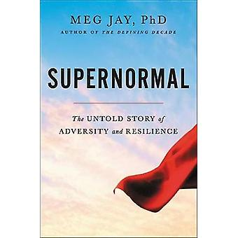 Supernormal - Childhood Adversity and the Amazing Untold Story of Resi