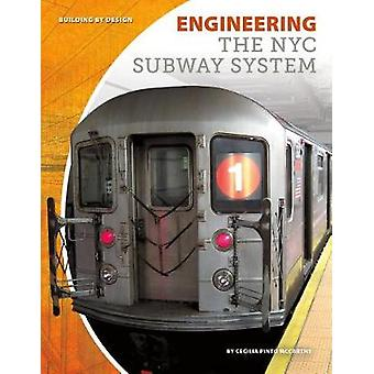 Engineering the NYC Subway System by Cecilia Pinto McCarthy - 9781532