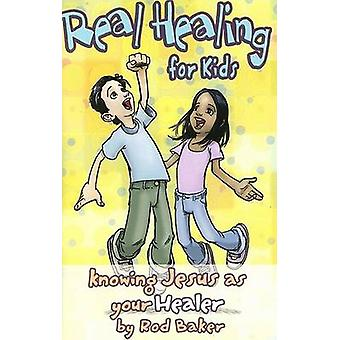 Real Healing for Kids - Knowing Jesus as Your Healer by Rod Baker - 97