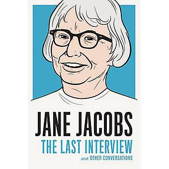 Jane Jacobs - the Last Interview - And Other Conversations by Jane Jaco
