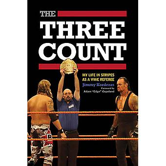 The Three Count - My Life in Stripes as a WWE Referee by Jimmy Kordera