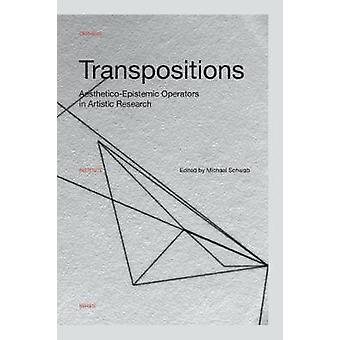 Transpositions - Aesthetico-Epistemic Operators in Artistic Research b