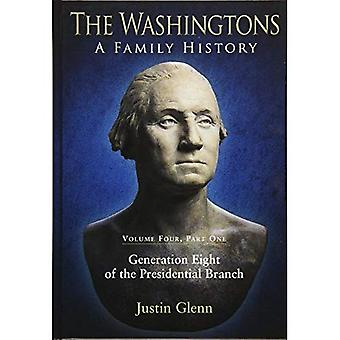 The Washingtons: A Family History: Volume Four, Part One: Generation Eight of the Presidential Branch: 4