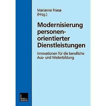 Modernisierung personenorientierter Dienstleistungen  Innovationen fr die berufliche Aus und Weiterbildung by Friese & Marianne