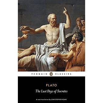 The Last Days of Socrates by Plato & Harold Tarrant & Christopher Rowe