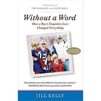 Without a Word - How a Boy's Unspoken Love Changed Everything by Jill