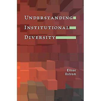 Understanding Institutional Diversity by Elinor Ostrom - 978069112238