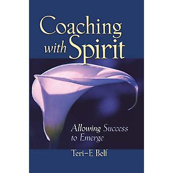 Coaching with Spirit - Allowing Success to Emerge by Teri E. Belf - 97