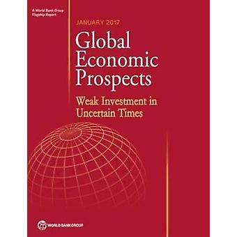 Global Economic Prospects - January 2017 - Weak Investment in Uncertai