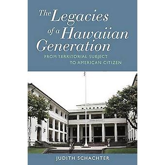 The Legacies of a Hawaiian Generation - From Territorial Subject to Am