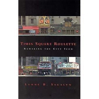 Times Square Roulette - Remaking the City Icon by Lynne B. Sagalyn - 9