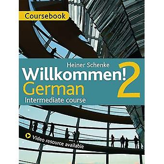 Willkommen! 2 German Intermediate Course - Course Pack - 2 by Paul Cogg