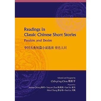 Readings in Classic Chinese Short Stories - Passion and Desire by Toby