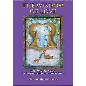 Die Weisheit der Liebe - Mann - Frau und Gott in der jüdischen kanonischen Literatur