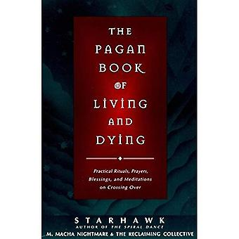 The Pagan Book of Living and Dying: Practical Rituals, Prayers, Blessings and Meditations on Crossing Over