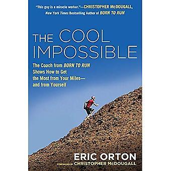 Le Cool Impossible: L'entraîneur de Running de Born to Run montre comment obtenir le meilleur parti de vos Miles--et de vous-même