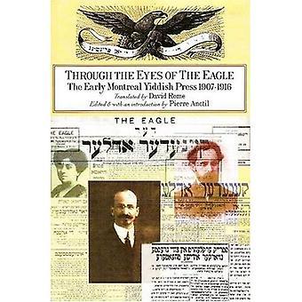Door de ogen van de Adelaar: The Early Montreal Jiddisch Press (Dossier Qu bec): The Early Montreal Jiddisch Press, 1907-1916