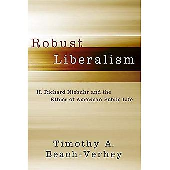 Robust Liberalism: H. Richard Niebuhr and the Ethics of American Public Life