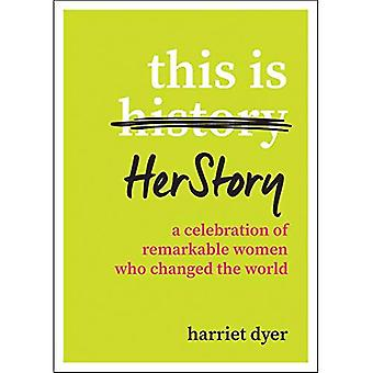 This Is HerStory: A Celebration of Remarkable Women Who Changed the World