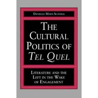 The Cultural Politics of Tel Quel Literature and the Left in the Wake of Engagement by MarxScouras & Danielle