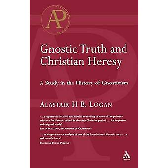 Gnostic Truth and Christian Heresy by Logan & Alastair