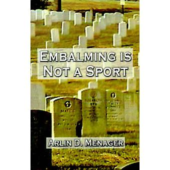 Embalming is Not a Sport by Menager & Arlin D.