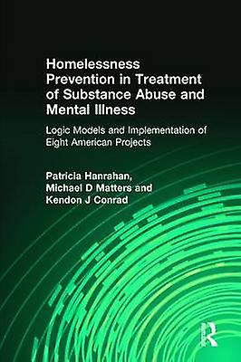 Homelessness Prevention in Treatment of Substance Abuse and Mental Illness by Conrad & Kendon J.