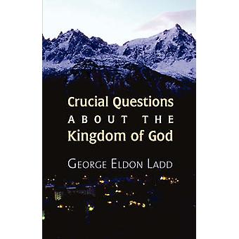 Crucial Questions about the Kingdom of God by Ladd & George E.