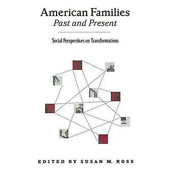 American Families Past and Present Social Perspectives on Transformations by Ross & Susan