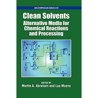 Clean Solvents Alternative Media for Chemical Reactions and Processing Acsss 819 by Abraham & Martin A.