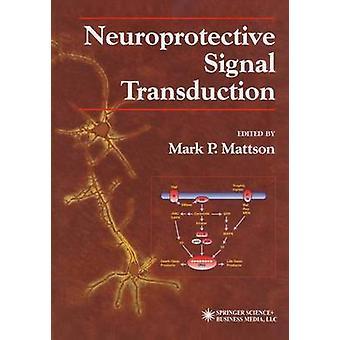Neuroprotective Signal Transduction by Mattson & Mark P.