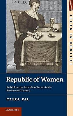 Republic of femmes Rethinking the Republic of Letters in the Seventeenth Century by Pal & voitureol