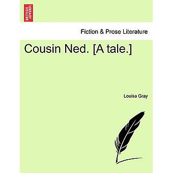 Cousin Ned. A tale. by Gray & Louisa