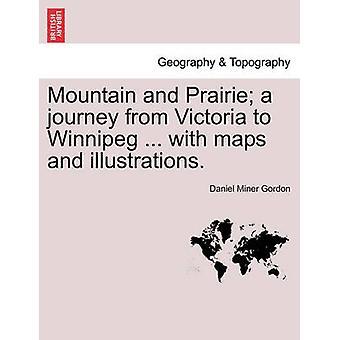 Berg und Prairie eine Reise von Victoria nach Winnipeg... mit Karten und Illustrationen. von Gordon & Daniel Miner