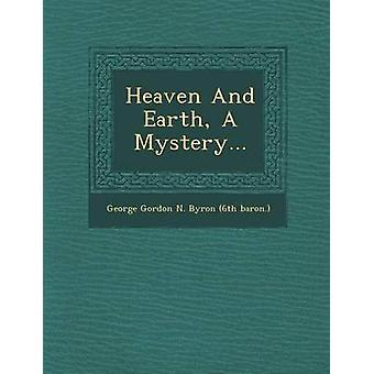 Himmelen og jorden A Mystery... av George Gordon N. Byron 6 baron.