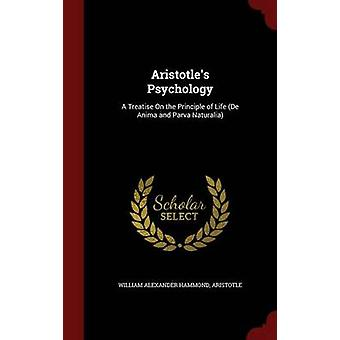 Aristotles Psychology A Treatise On the Principle of Life De Anima and Parva Naturalia by Hammond & William Alexander