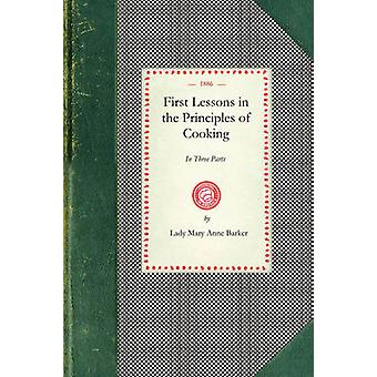 First Lessons in the Principles of Cooking by Lady Mary Anne Barker