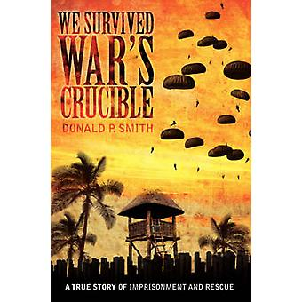 We Survived Wars Crucible A True Story of Imprisonment and Rescue in World War II Philippines by Smith & Donald P.