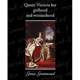 Queen Victoria Her Girlhood and Womanhood by Greenwood & Grace