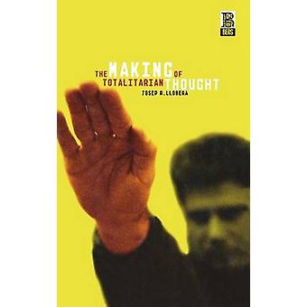 The Making of Totalitarian Thought by Llobera & Josep R.