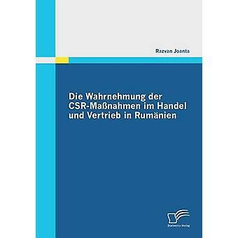 Die Wahrnehmung Der CsrMassnahmen Im Handel Und Vertrieb in Rumanien by Joanta & Razvan