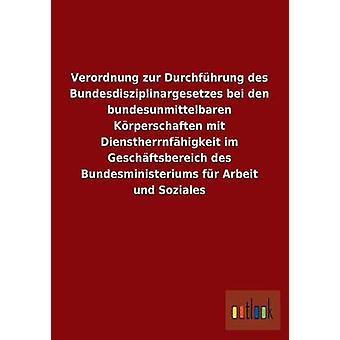 Verordnung Zur Durchfuhrung Des Bundesdisziplinargesetzes Bei Den Bundesunmittelbaren Korperschaften Mit Dienstherrnfahigkeit Im Geschaftsbereich Des door Outlook Verlag