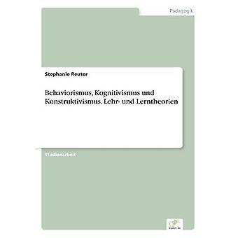 Behaviorismus Kognitivismus und Konstruktivismus. Lehr und Lerntheorien af Reuter & Stephanie