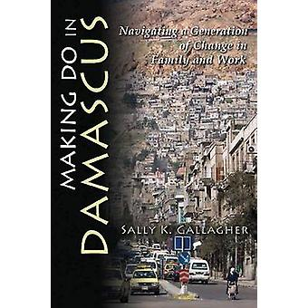 Making Do in Damascus - Navigating a Generation of Change in Family an