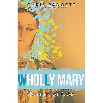 Wholly Mary - Mother of God by Chris Padgett - 9780867169775 Book