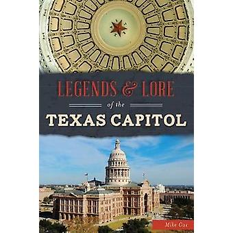 Legends & Lore of the Texas Capitol by Mike Cox - 9781467137584 Book