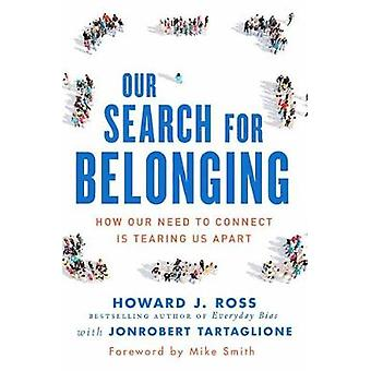 Our Search For Belonging - How Our Need to Connect Is Tearing Us Apart